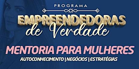 PROGRAMA EMPREENDEDORAS DE VERDADE - MENTORIA DE NEGÓCIOS PARA MULHERES ingressos