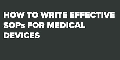 Secrets for Writing Excellent SOPs for Medical Device QMS - Online Training  tickets