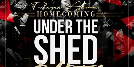 2ND ANNUAL #UNDERTHESHED TUSKEGEE UNIVERSITY ALUMNI HOMECOMING PARTY tickets
