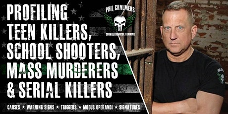 Profiling Teen Killers, School Shooters, Mass Murderers and Serial Killers by Phil Chalmers-Naperville, IL-August 20, 2020 tickets