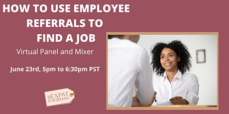 FREE How To Use Employee Referrals To Find A Job - Virtual Mixer and Panel Discussion tickets