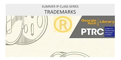 Trademarks : Protecting Your Brand (Summer IP Class Series) tickets