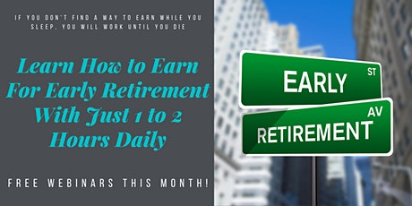 [FREE WEBINAR] Want to Retire early? Want to have more time? Learn How! tickets