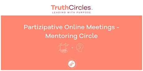 "MENTORING CIRCLE ""Partizipative Online Meetings - so geht's!"" Tickets"
