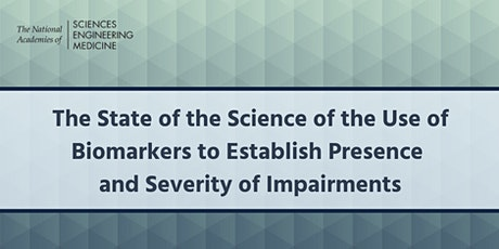 Use of Biomarkers to Establish the Presence and Severity of impairment. tickets
