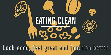 Eating Clean - Look good, feel great and function better (Online Seminar) tickets