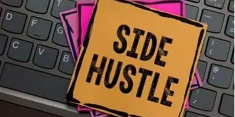 Build Your Side Hustle Now!!!! tickets