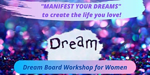 MANIFEST YOUR DREAMS - Workshop for Women - Dream...