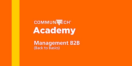 Communitech Academy: Management B2B (Back to Basics) - Spring 2020 (Virtual) tickets