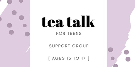 Tea Talk for Teens Virtual Support Group tickets