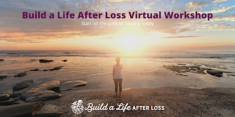 June: Build a Life After Loss Virtual Workshop tickets
