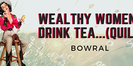 Wealthy Women Drink Tea..(Quila) tickets