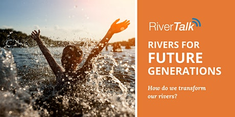 RiverTalk - Rivers for Future Generations tickets