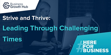 Strive and Thrive - Leading Through Challenging Times tickets