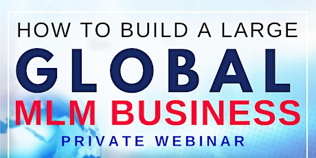 How to Build a Large Global MLM Business | Private Webinar tickets