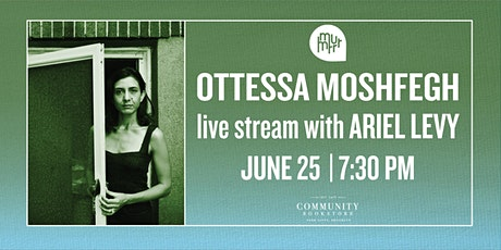 Ottessa Moshfegh  w/ Ariel Levy: LIVE STREAM tickets