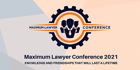 Maximum Lawyer Conference June 9th-11th, 2021 tickets