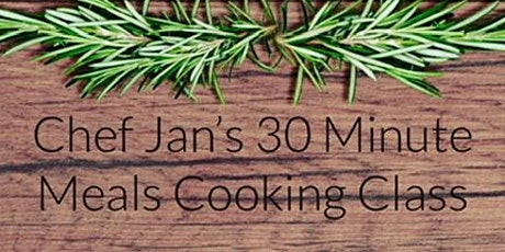 Chef Jan's 30 Minute Meals Cooking Class tickets