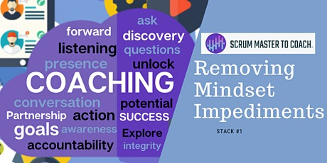 ScrumMaster to Coach Training Stack #1 Removing Mindset Impediments tickets