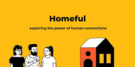 Homeful - exploring the power of  human connections tickets