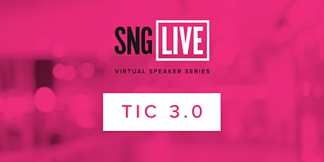 SNG Live Speaker Series: TIC 3.0 2020 tickets