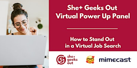 She+ Geeks Out: Stand Out in a Virtual Job Search  Sponsored by Mimecast tickets