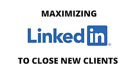 Maximizing Linkedin to Close New Clients - PART I tickets