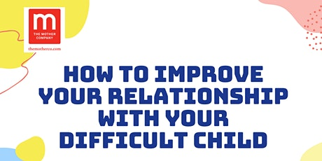 How to improve your relationship with your difficult child tickets