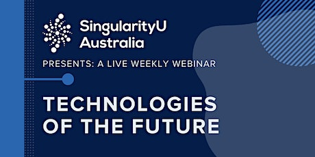 Technologies of the Future (Weekly LIVE Webinar and Q & A) tickets