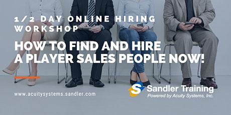 How to find and hire A player sales people NOW!  ONLINE HIRING WORKSHOP tickets