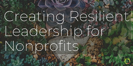 FREE Workshop: Creating Resilient Leadership for Nonprofits tickets
