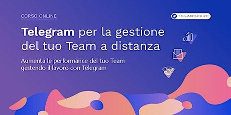Telegram per la gestione del tuo Team a distanza - Corso in Diretta Online biglietti