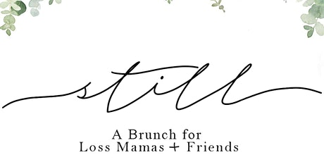 Still: a Brunch for Loss Mamas and Friends. tickets