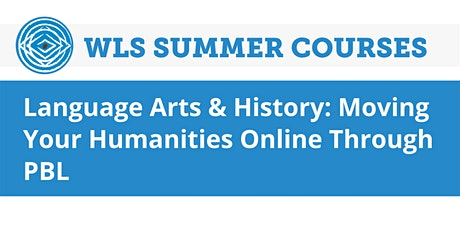 Language Arts & History: Moving Your Humanities Online Through PBL tickets