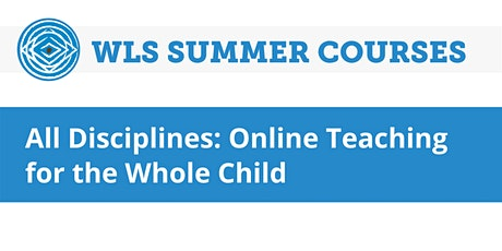 All Disciplines: Online Teaching for the Whole Child tickets