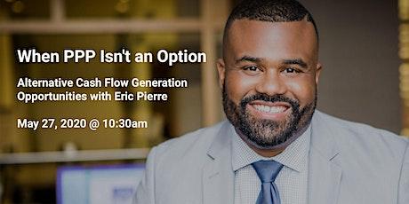 When PPP isn't an option: Alternative Cash Flow Generation Opportunities tickets