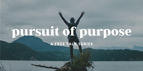 The Pursuit of Purpose Talk Series, June Edition - ONLINE tickets