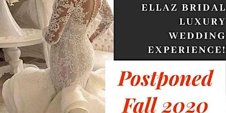 Postponed TBD Fall 2020 Ellaz Bridal Luxury Wedding Experience tickets