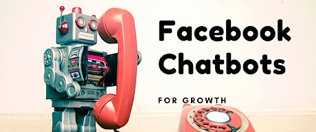 Design and Build Facebook Chatbots For Growth Tickets
