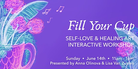 FILL YOUR CUP: Self-Love & Healing Art Interactive Workshop tickets