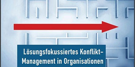 Lösungsfokussiertes Konfliktmanagement in Organisationen Tickets