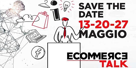 Ecommerce Talk - formazione GRATUITA su E-commerce, Digital e Social Media biglietti
