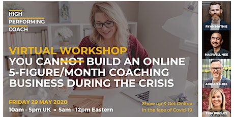 Build an ONLINE 5-figure/month Coaching Business - Virtual Workshop tickets