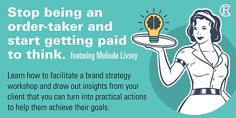 Stop being and order-taker and start getting paid to think. tickets