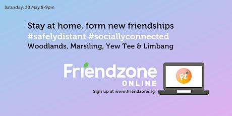 FriendzoneSG Online: Woodlands, Marsiling, Yew Tee & Limbang tickets