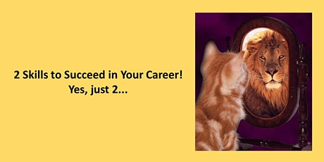 2 Skills to Succeed in Your Career! Yes, just 2... tickets