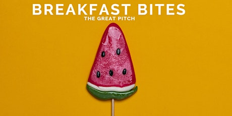 Breakfast Bites - The Great Pitch tickets