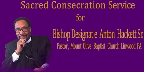 Consecration Service for Bishop Designate Anton Hackett Sr.| Sunday, October 25 2020 tickets