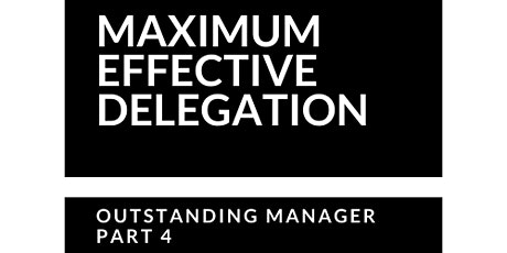 Maximum Effective Delegation - How To Be An Outstanding Manager tickets