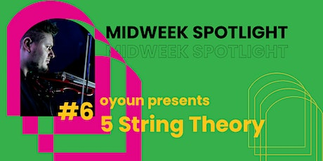 Midweek Spotlight #6 | 5 String Theory Tickets